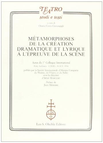 Metamorphoses de la Creation Dramatique Et Lyrique A L Epreuve de la Scene: Actes Du 7. Colloque ...