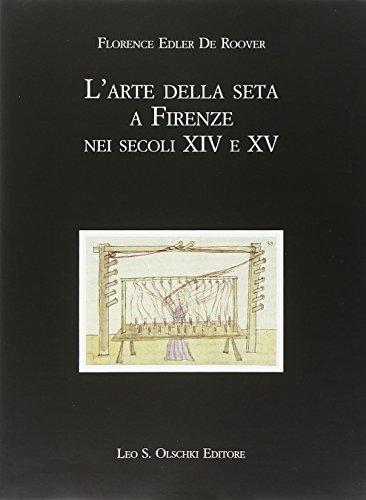 L'arte della seta a Firenze nei secoli: Edler De Roover,Florence.