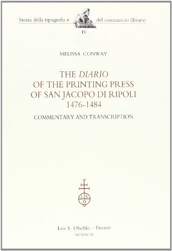"THE ""DIARIO"" OF THE PRINTING PRESS OF SAN JACOPO DI RIPOLI,1476-1484. Commentary and ..."