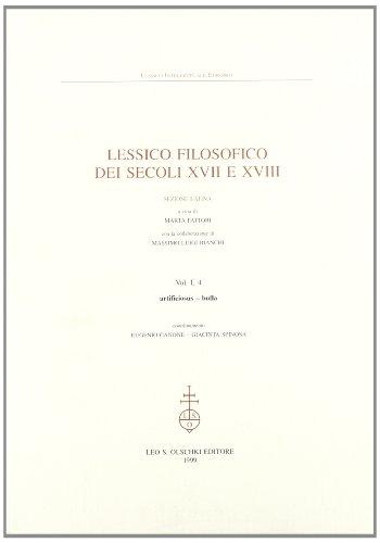 LESSICO FILOSOFICO DEI SECOLI XVII E XVIII. VOL. I, 4. (artificiosus - bulla). Sezione latina.: ...