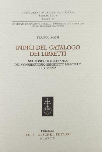 INDICE DEL CATALOGO DEI LIBRETTI NEL FONDO TORREFRANCA DEL CONSERVATORIO BENEDETTO DI VENEZIA.: ...