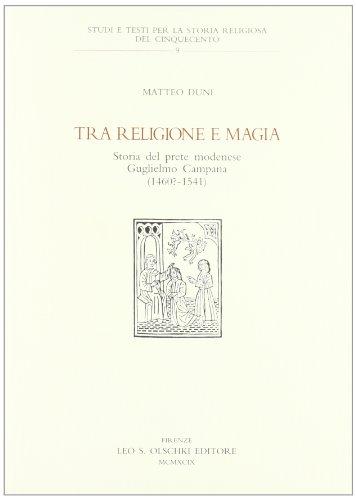 TRA RELIGIONE E MAGIA. Storia del prete modenese Guglielmo Campana (1460 ?-1541).: DUNI Matteo.