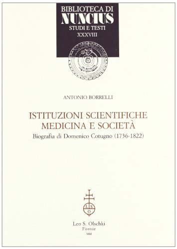 Istituzioni scientifiche medicina e società. Biografia di Domenico Cotugno (1736-1822).: ...