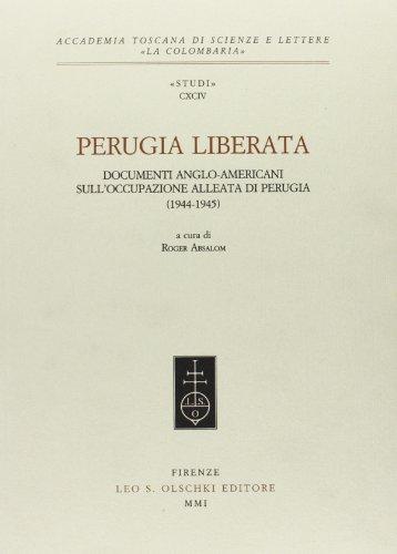 Perugia Liberata. Documenti Anglo-americani Sull occupazione Alleata Di Perugia (1944-1945) (...