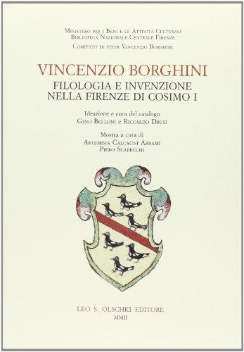 Vincenzio Borghini: Filologia e invenzione nella Firenze di Cosimo I (Biblioteca di bibliografia ...