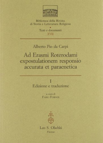 AD ERASMI ROTERODAMI EXPOSTULATIONEM RESPONSIO ACCURATA ET PARAENETICA.: Alberto Pio da Carpi.