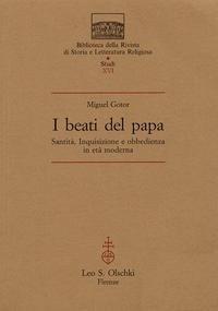 I BEATI DEL PAPA. Santità, Inquisizione e obbedienza in età moderna.: GOTOR Miguel.