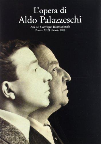 Opera (L') di Aldo Palazzeschi. Atti del Convegno Internazionale (Firenze, 22-24 febbraio 2001)...