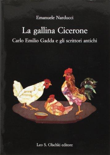 La gallina Cicerone. Carlo Emilio Gadda e gli scrittori antichi.: Narducci,Emanuele.