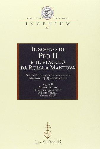 IL SOGNO DI PIO II E IL VIAGGIO DA ROMA A MANTOVA. Atti del Convegno Internazionale. Mantova, 13-15...