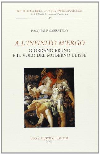 A l'infinito m'ergo. Giordano Bruno e il volo del moderno Ulisse.: Sabbatino,Pasquale.