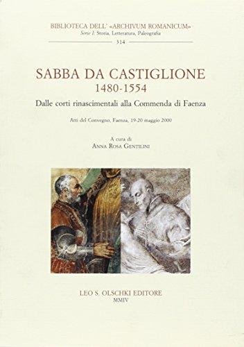 SABBA DA CASTIGLIONE (1480-1554). Dalle Corti Rinascimentali alla Commenda di Faenza. Atti del ...