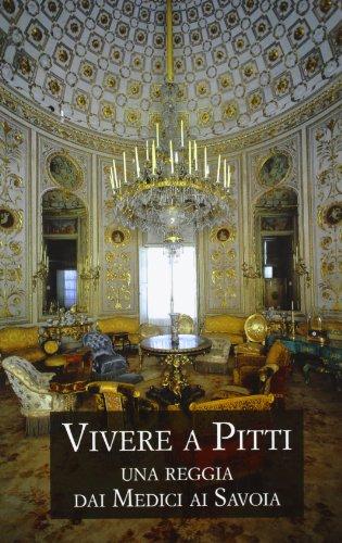 9788822252982: Vivere a Pitti. Una reggia dai Medici ai Savoia