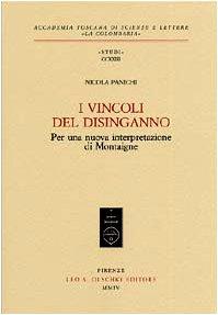 I VINCOLI DEL DISINGANNO. Per una nuova interpretazione di Montaigne.: PANICHI Nicola.
