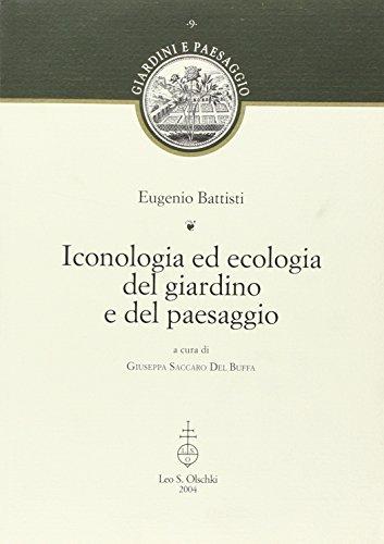Iconologia ed ecologia del giardino e del paesaggio.: Battisti, Eugenio. A cura di G. Saccaro Del ...