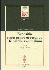 Expositio super primo et secundo «De partibus animalium».: Pomponazzi ...