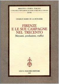 FIRENZE E LE SUE CAMPAGNE NEL TRECENTO. Mercanti, Produzione, Traffici.: De La RONCIÈRE Charles ...
