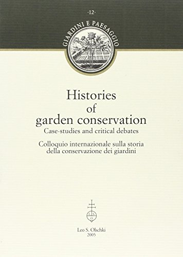 Histories of Garden Conservation, Case-Studies and Critical Debates Colloquio Intrenazionale sull...
