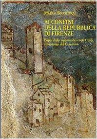 Ai confini della Repubblica di Firenze. : Bicchierai Marco