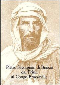 9788822255808: Pietro Savorgnan di Brazzà dal Friuli al Congo Brazzaville. Atti del convegno internazionale (Udine 30 settembre-1 ottobre 2005)