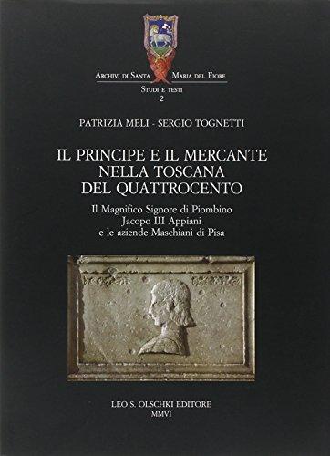 9788822255907: Il principe e il mercante nella Toscana del Quattrocento. Il magnifico signore di Piombino Jacopo III Appiani e le aziende Maschiani di Pisa