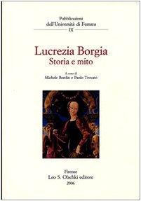 LUCREZIA BORGIA. Storia e mito.: BORDIN Michele / TROVATO Paolo (a cura di ).