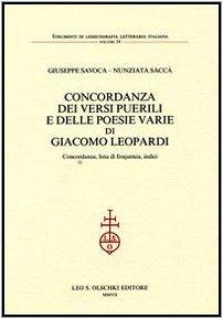 CONCORDANZA DEI VERSI PUERILI E DELLE POESIE VARIE DI GIACOMO LEOPARDI. Concordanza, lista di ...