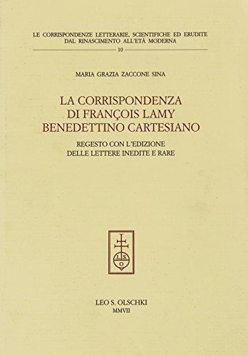 LA CORRISPONDENZA DI FRANÇOIS LAMY, BENEDETTINO CARTESIANO. Regesto, con l?edizione delle ...
