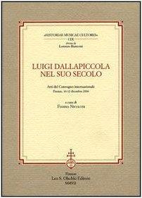 LUIGI DALLAPICCOLA NEL SUO SECOLO. Atti del Convegno Internazionale. Firenze, 10-12 Dicembre 2004.:...