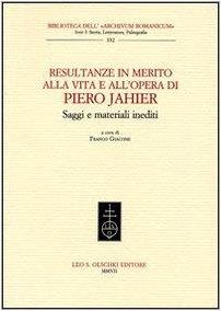 Resultanze in merito alla vita e all opera di Piero Jahier. Saggi e materiali inediti.: A cura di ...