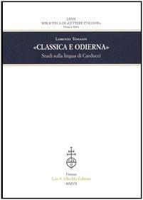 Classica e odierna». Studi sulla lingua di Carducci.: Tomasin, Lorenzo