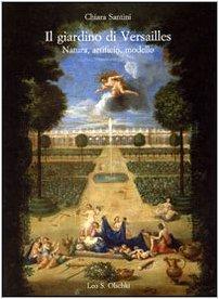 Il giardino di Versailles. Natura, artificio, modello: Chiara Santini