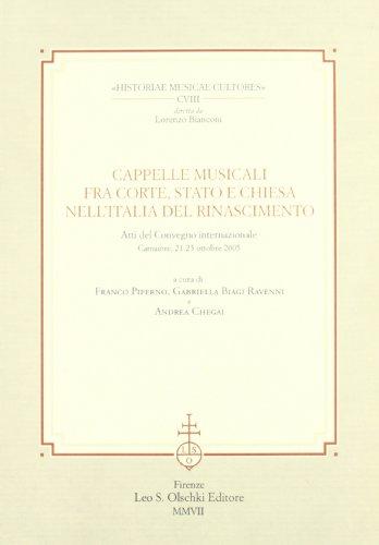 Cappelle musicali fra Corte, Stato e Chiesa nell Italia del Rinascimento. Atti del Convegno ...
