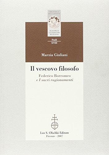 IL VESCOVO FILOSOFO. Federico Borromeo e «I sacri ragionamenti».: GIULIANI Marzia.