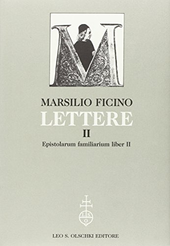 Lettere. Vol. II: Epistolarum familiarium liber II.: Ficino,Marsilio.