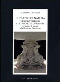 IL TEATRO DI NATURA. Niccolò Tribolo e le origini di un genere. La scultura di animali nella...