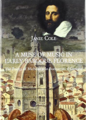 A MUSE OF MUSIC IN EARLY BAROQUE FLORENCE. The poetry of Michelangelo Buonarroti il Giovane.: COLE ...