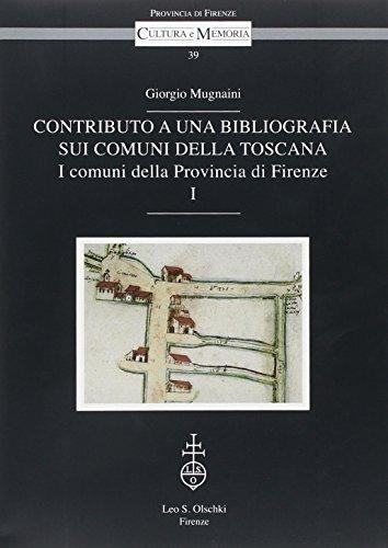 CONTRIBUTO A UNA BIBLIOGRAFIA SUI COMUNI DELLA TOSCANA. I comuni della Provincia di Firenze.: ...