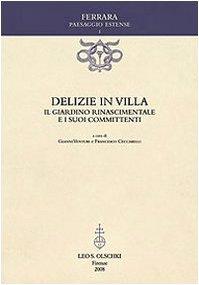 Delizie in Villa. Il Giardino Rinascimentale e i suoi Committenti: Ceccarelli, Francesco - Venturi,...