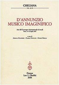 CHIGIANA. Vol. XLVII. : D'Annunzio, musico imaginifico.