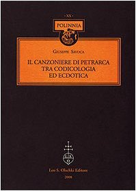 IL CANZONIERE DI PETRARCA. Tra codicologia ed ecdotica.: SAVOCA Giuseppe.