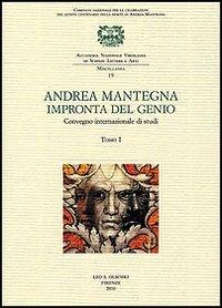 ANDREA MANTEGNA. Impronta del genio. Convegno Internazionale di Studi su Andrea Mantegna (Padova, ...