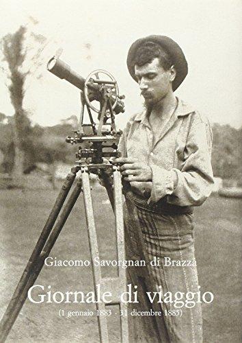 GIORNALE DI VIAGGIO (1 GENNAIO 1883 - 31 DICEMBRE 1885).: SAVORGNAN DI BRAZZÀ Giacomo.