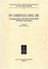 IN ASSENZA DEL RE. Le reggenti dal XIV al XVII secolo (Piemonte ed Europa).