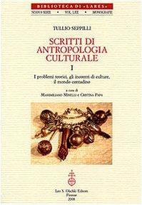 SCRITTI DI ANTROPOLOGIA CULTURALE. I. I problemi teorici, gli incontri di culture, il mondo ...