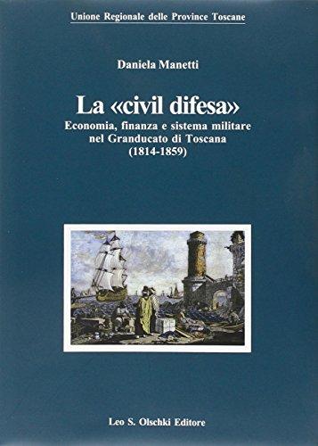 La ?civil difesa?. Economia, finanza e sistema militare nel Granducato di Toscana (1814-1859): ...