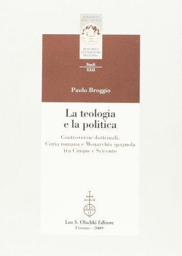 9788822258878: La teologia e la politica. Controversie dottrinali, curia romana e monarchia spagnola tra Cinque e Seicento
