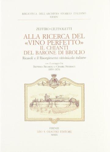 9788822259097: Alla ricerca del «vino perfetto». Il Chianti del Barone di Brolio Ricasoli e il Risorgimento vitivinicolo italiano. Carteggio Bettino Ricasoli e ... (Biblioteca dell'Arch. storico italiano)