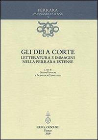 GLI DEI A CORTE. Letteratura e immagini nella Ferrara estense.