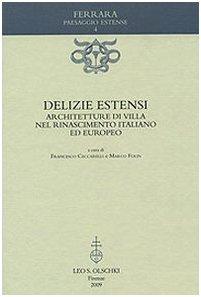 DELIZIE ESTENSI. Architetture di villa nel Rinascimento italiano ed europeo.